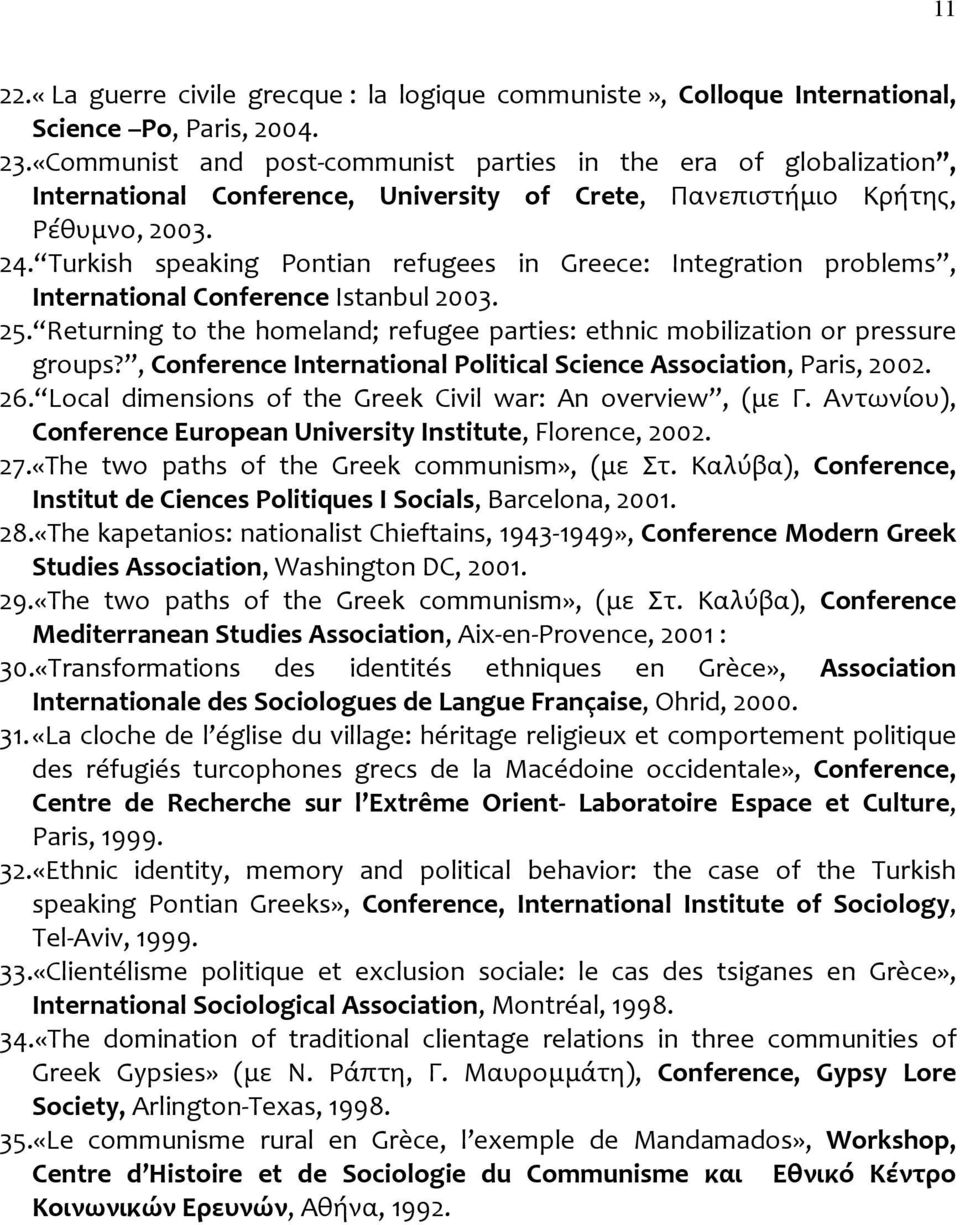 Turkish speaking Pontian refugees in Greece: Integration problems, International Conference Istanbul 2003. 25. Returning to the homeland; refugee parties: ethnic mobilization or pressure groups?