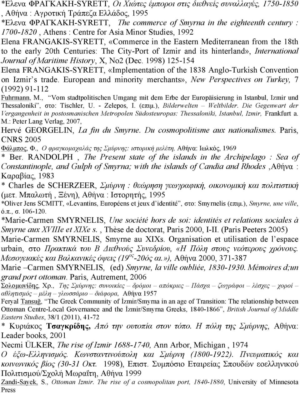 hinterland», International Journal of Maritime History, X, No2 (Dec. 1998) 125-154 Elena FRANGAKIS-SYRETT, «Implementation of the 1838 Anglo-Turkish Convention on Izmir s trade.