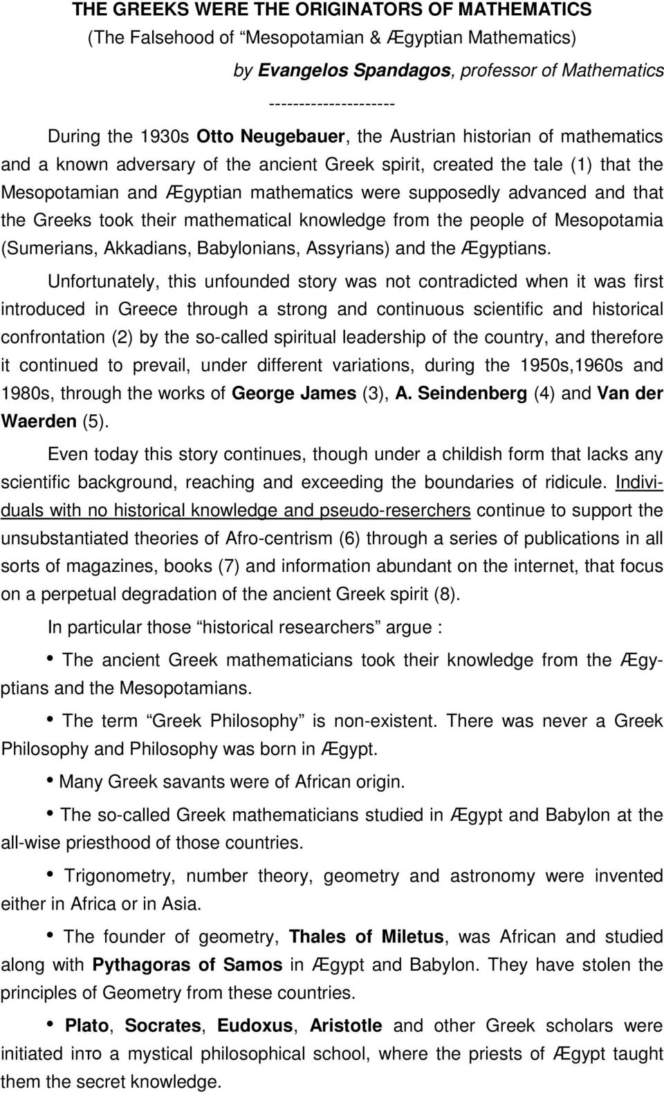 that the Greeks took their mathematical knowledge from the people of Mesopotamia (Sumerians, Akkadians, Babylonians, Assyrians) and the Ægyptians.