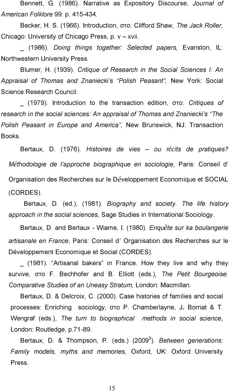 Blumer, H. (1939). Critique of Research in the Social Sciences I: An Appraisal of Thomas and Znaniecki s Polish Peasant, New York: Social Science Research Council. _ (1979).
