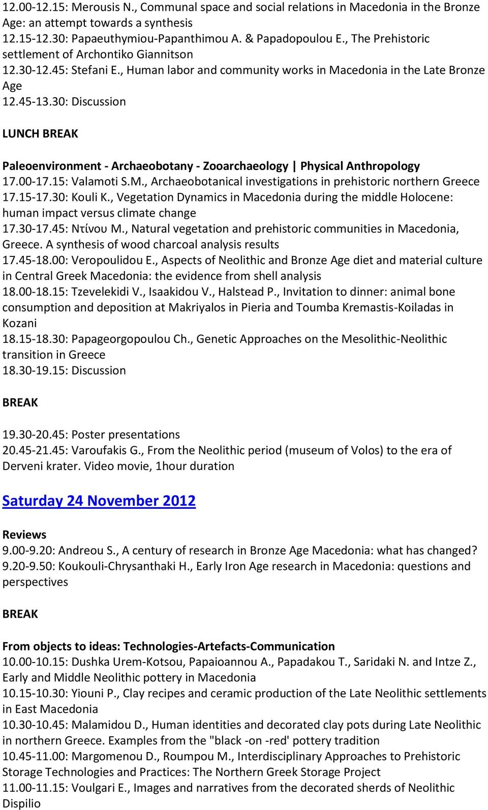 30: Discussion LUNCH Paleoenvironment - Archaeobotany - Zooarchaeology Physical Anthropology 17.00-17.15: Valamoti S.M., Αrchaeobotanical investigations in prehistoric northern Greece 17.15-17.