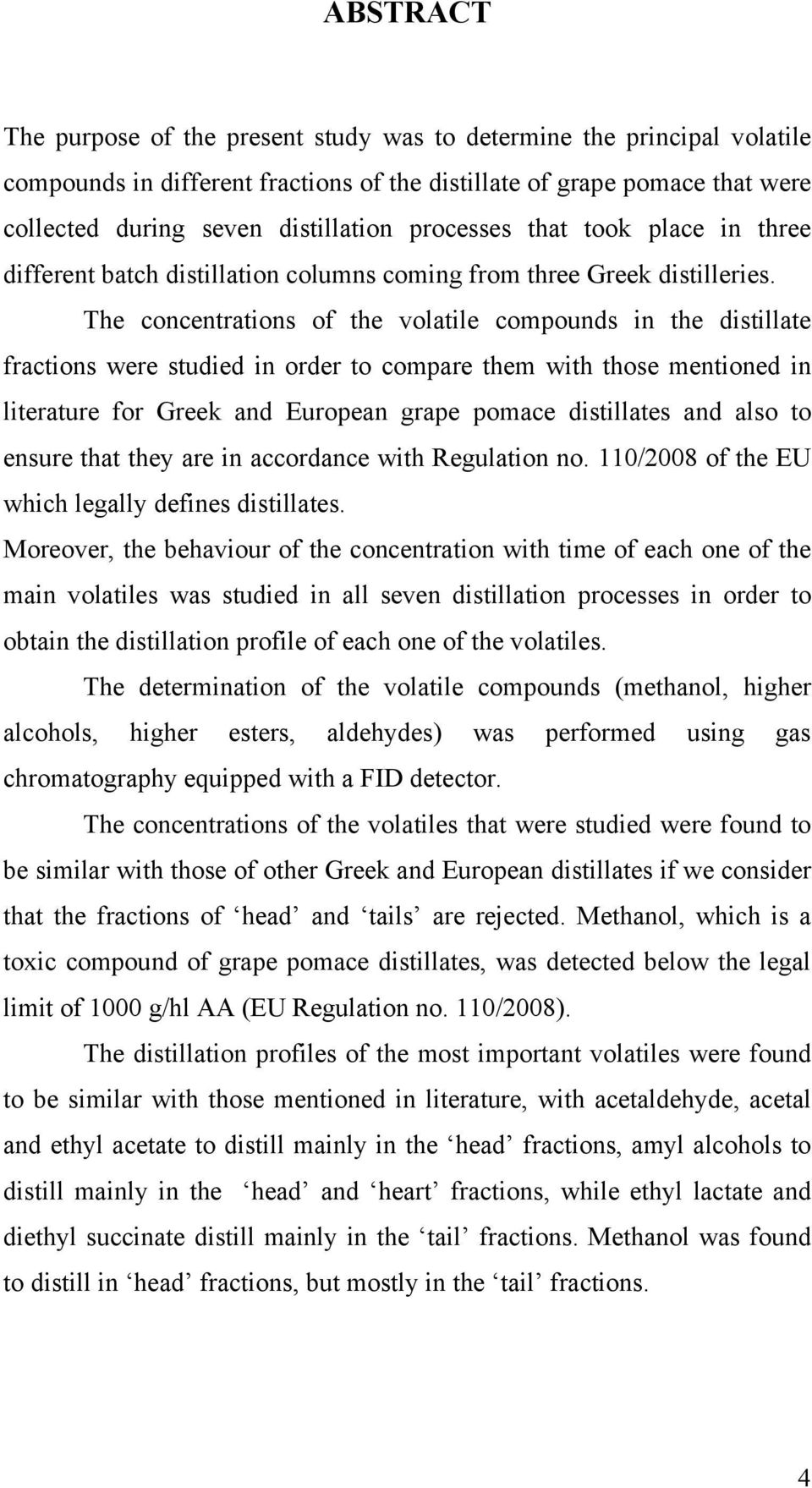 The concentrations of the volatile compounds in the distillate fractions were studied in order to compare them with those mentioned in literature for Greek and European grape pomace distillates and