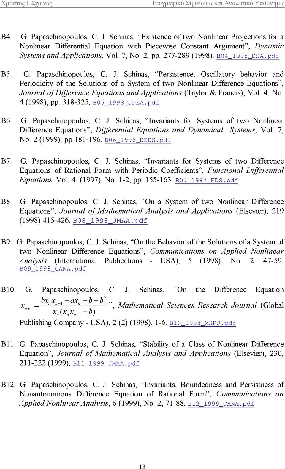 Schinas, Persistence, Oscillatory behavior and Periodicity of the Solutions of a System of two Nonlinear Difference Equations, Journal of Difference Equations and Applications (Taylor & Francis), Vol.