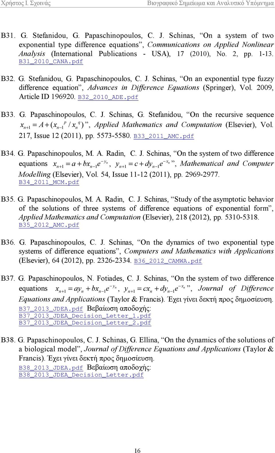 G. Stefanidou, G. Papaschinopoulos, C. J. Schinas, On an exponential type fuzzy difference equation, Advances in Difference Equations (Springer), Vol. 2009, Article ID 196920. B32_2010_ADE.pdf Β33. G. Papaschinopoulos, C. J. Schinas, G.