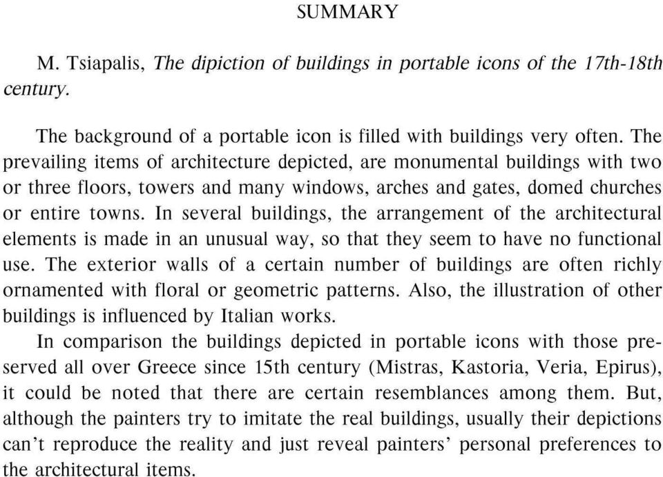 In several buildings, the arrangement of the architectural elements is made in an unusual way, so that they seem to have no functional use.