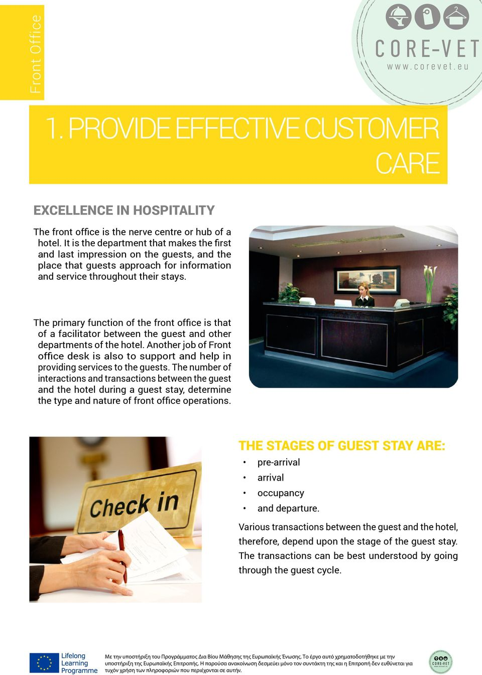 The primary function of the front office is that of a facilitator between the guest and other departments of the hotel.