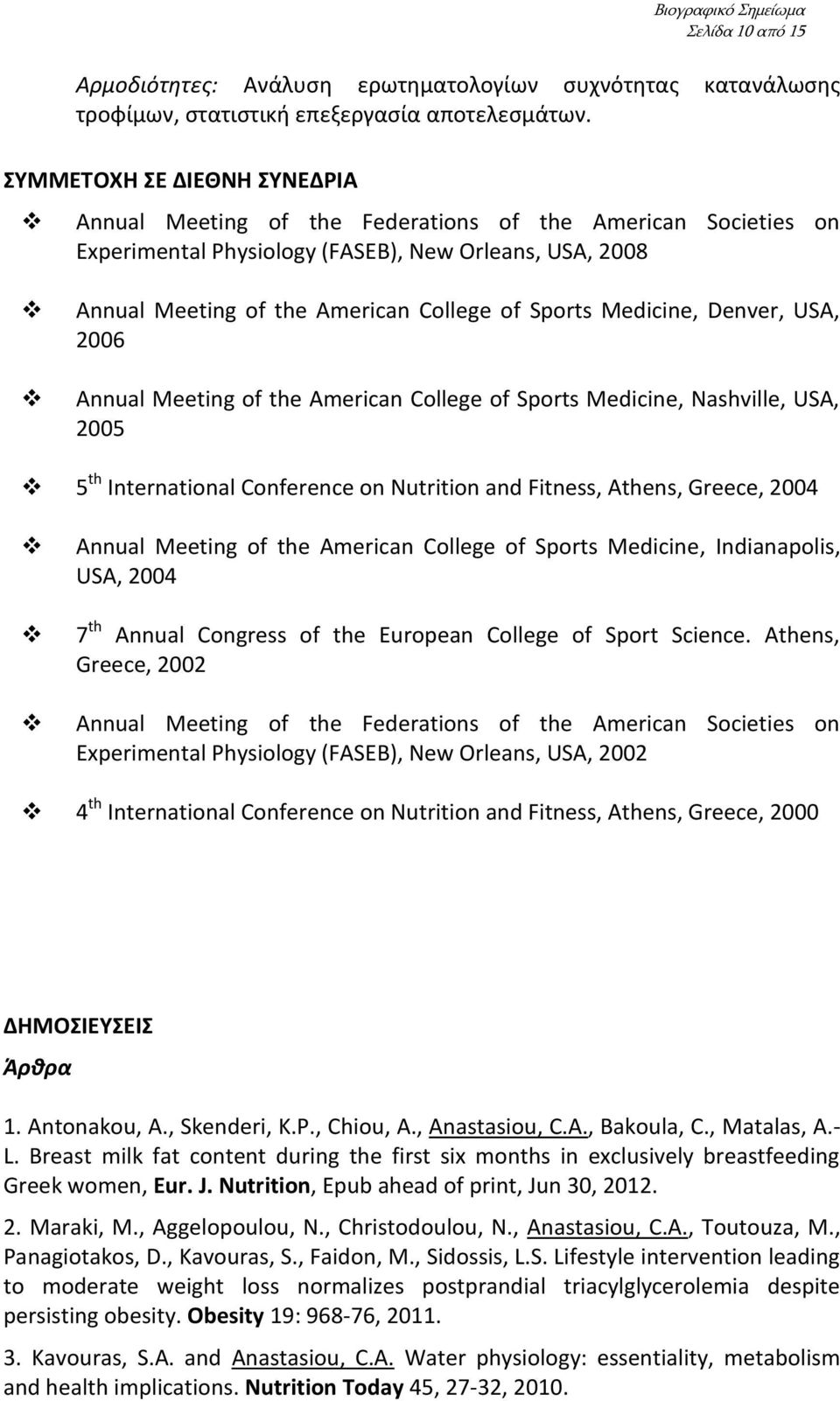 Medicine, Denver, USA, 2006 Annual Meeting of the American College of Sports Medicine, Nashville, USA, 2005 5 th International Conference on Nutrition and Fitness, Athens, Greece, 2004 Annual Meeting