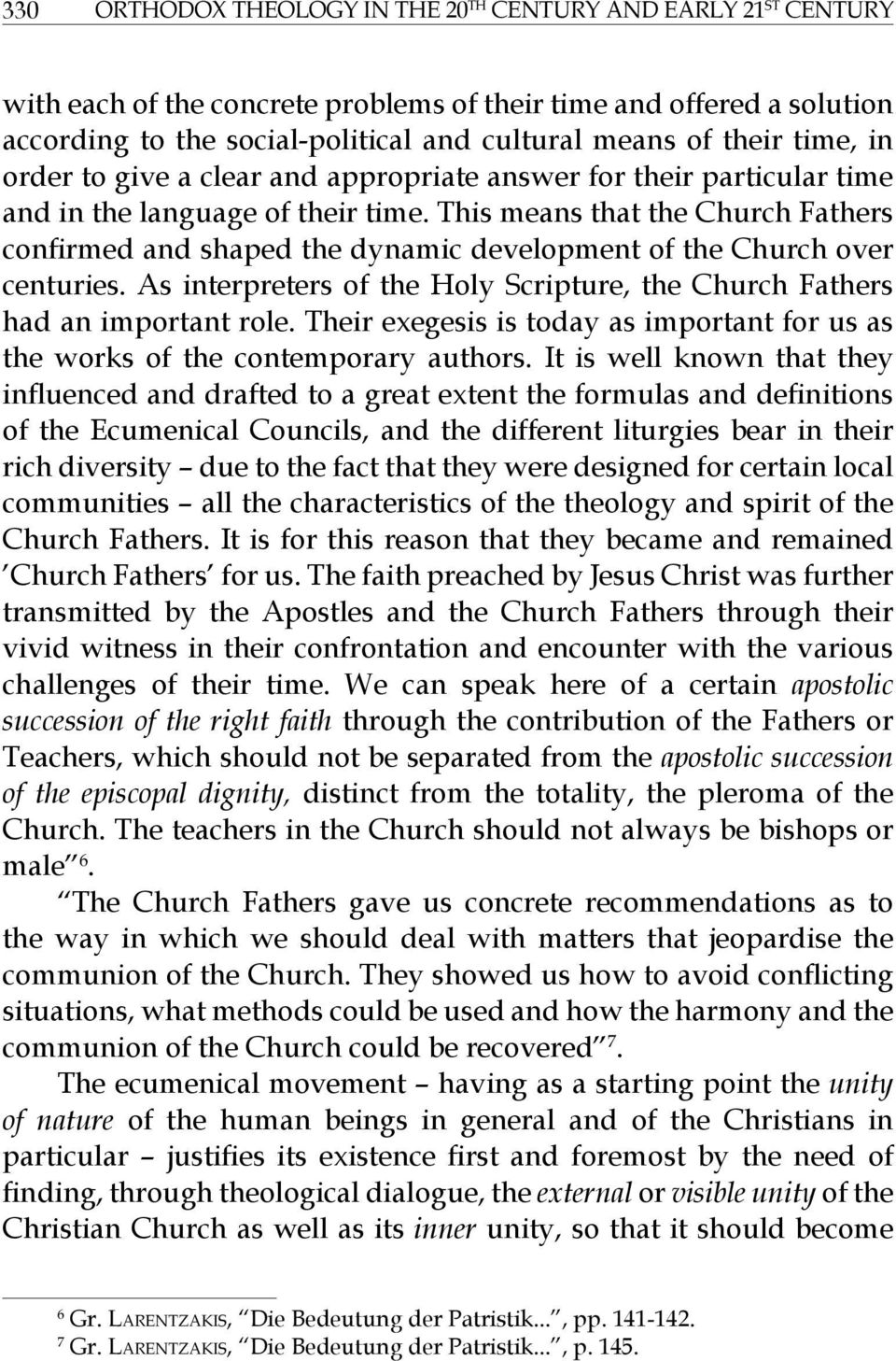 This means that the Church Fathers confirmed and shaped the dynamic development of the Church over centuries. As interpreters of the Holy Scripture, the Church Fathers had an important role.