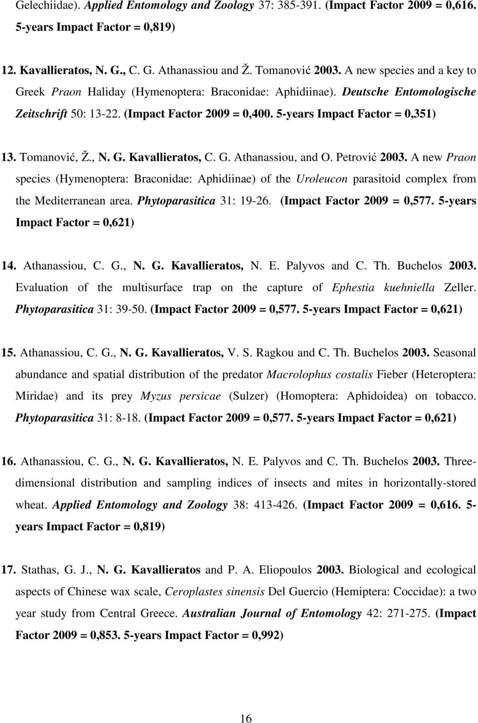 Tomanović, Ž., N. G. Kavallieratos, C. G. Athanassiou, and O. Petrović 2003. A new Praon species (Hymenoptera: Braconidae: Aphidiinae) of the Uroleucon parasitoid complex from the Mediterranean area.