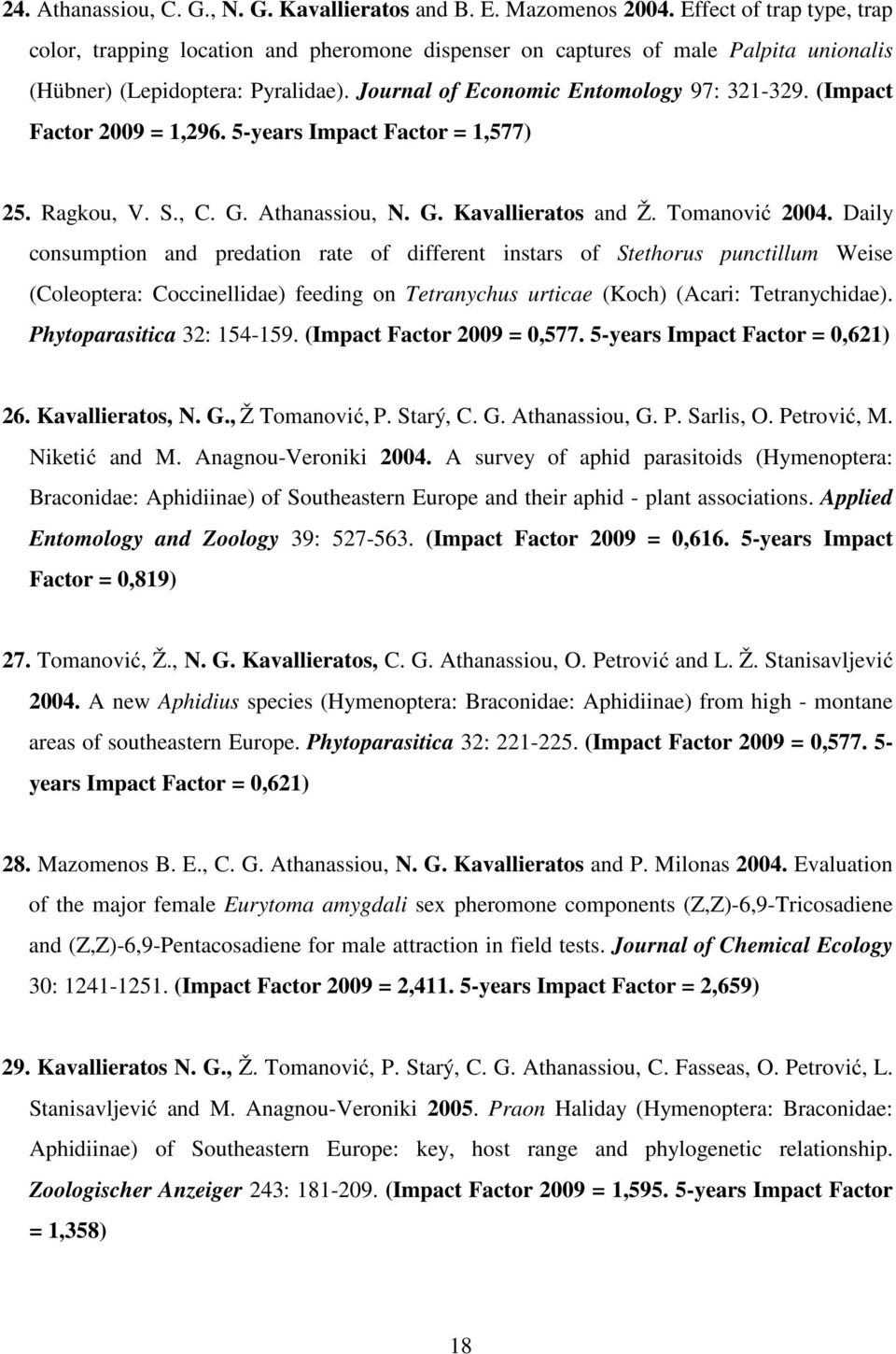(Impact Factor 2009 = 1,296. 5-years Impact Factor = 1,577) 25. Ragkou, V. S., C. G. Athanassiou, N. G. Kavallieratos and Ž. Tomanović 2004.