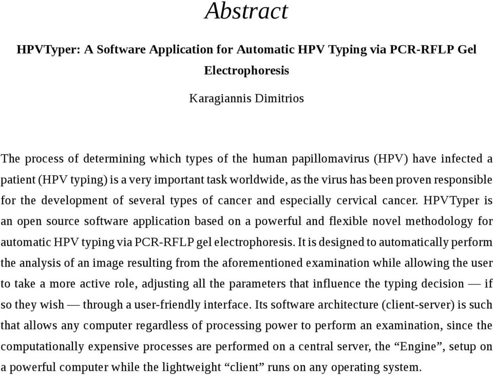 HPVTyper is an open source software application based on a powerful and flexible novel methodology for automatic HPV typing via PCR-RFLP gel electrophoresis.