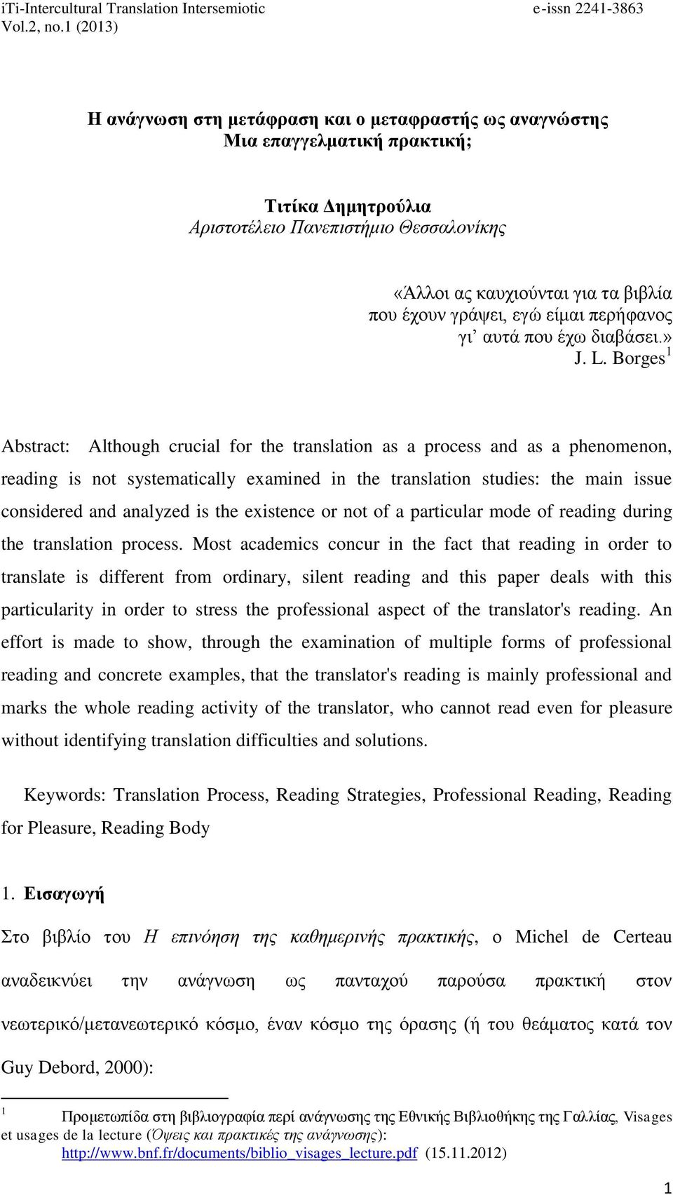 Borges 1 Abstract: Although crucial for the translation as a process and as a phenomenon, reading is not systematically examined in the translation studies: the main issue considered and analyzed is