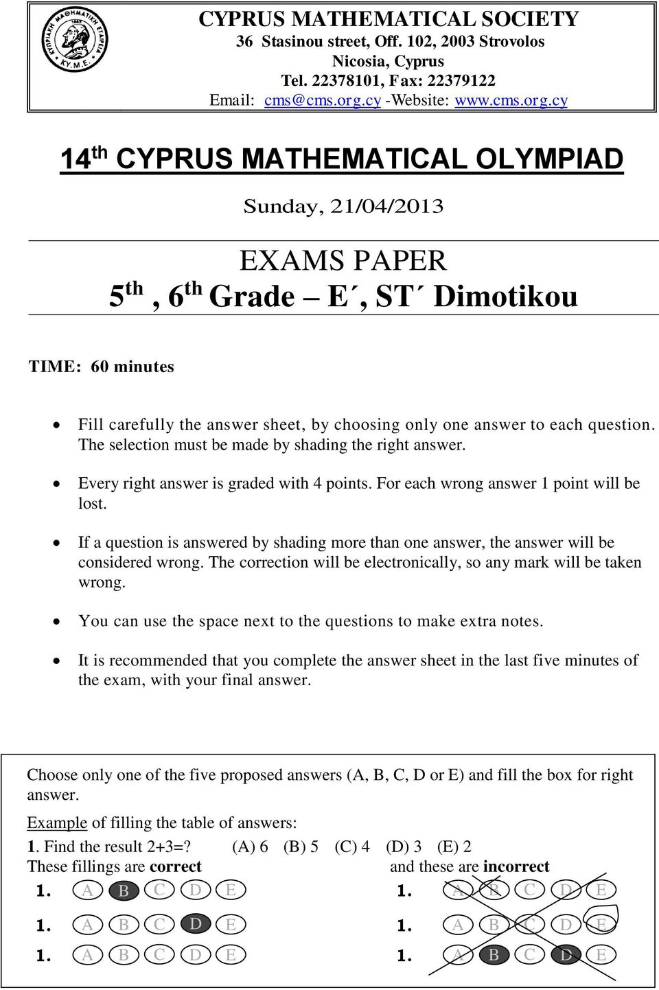 cy 4 th CYPRUS MATHEMATICAL OLYMPIAD Sunday, /04/0 EXAMS PAPER 5 th, 6 th Grade E, ST Dimotikou TIME: 60 minutes Fill carefully the answer sheet, by choosing only one answer to each question.