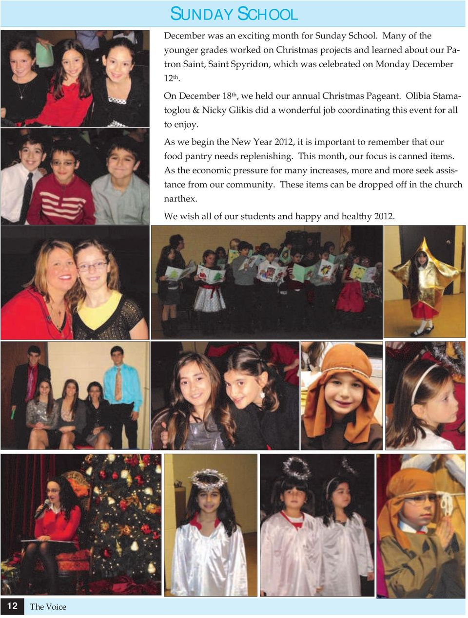 On December 18 th, we held our annual Christmas Pageant. Olibia Stamatoglou & Nicky Glikis did a wonderful job coordinating this event for all to enjoy.