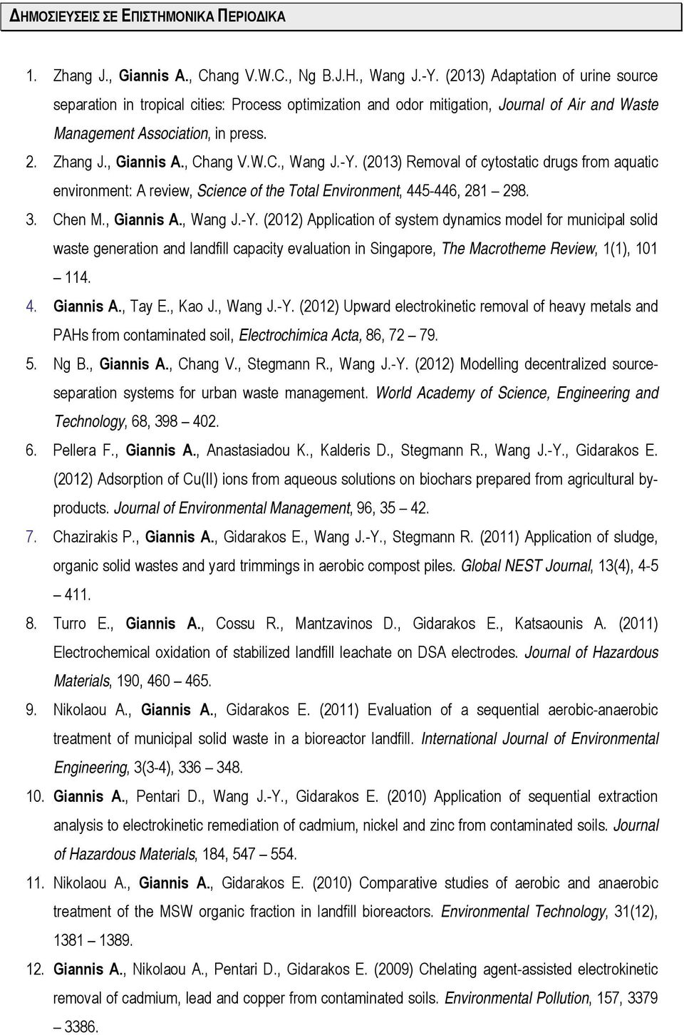 W.C., Wang J.-Y. (2013) Removal of cytostatic drugs from aquatic environment: A review, Science of the Total Environment, 445-446, 281 298. 3. Chen M., Giannis A., Wang J.-Y. (2012) Application of system dynamics model for municipal solid waste generation and landfill capacity evaluation in Singapore, The Macrotheme Review, 1(1), 101 114.