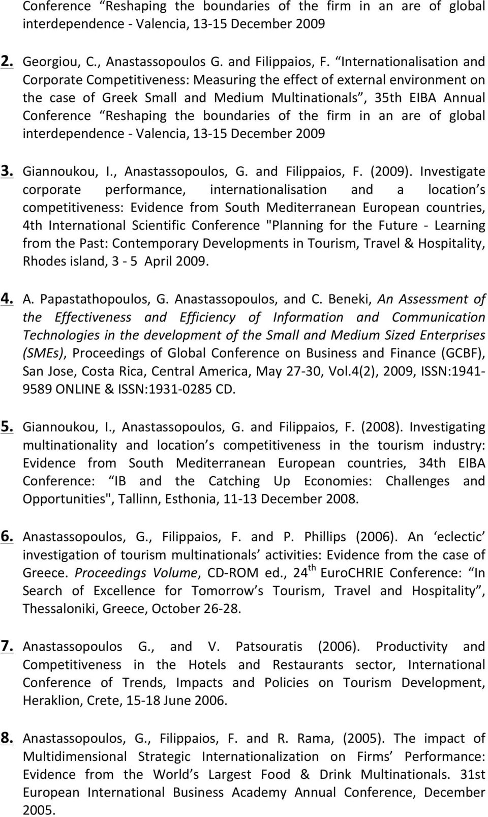 boundaries of the firm in an are of global interdependence - Valencia, 13-15 December 2009 3. Giannoukou, I., Anastassopoulos, G. and Filippaios, F. (2009).