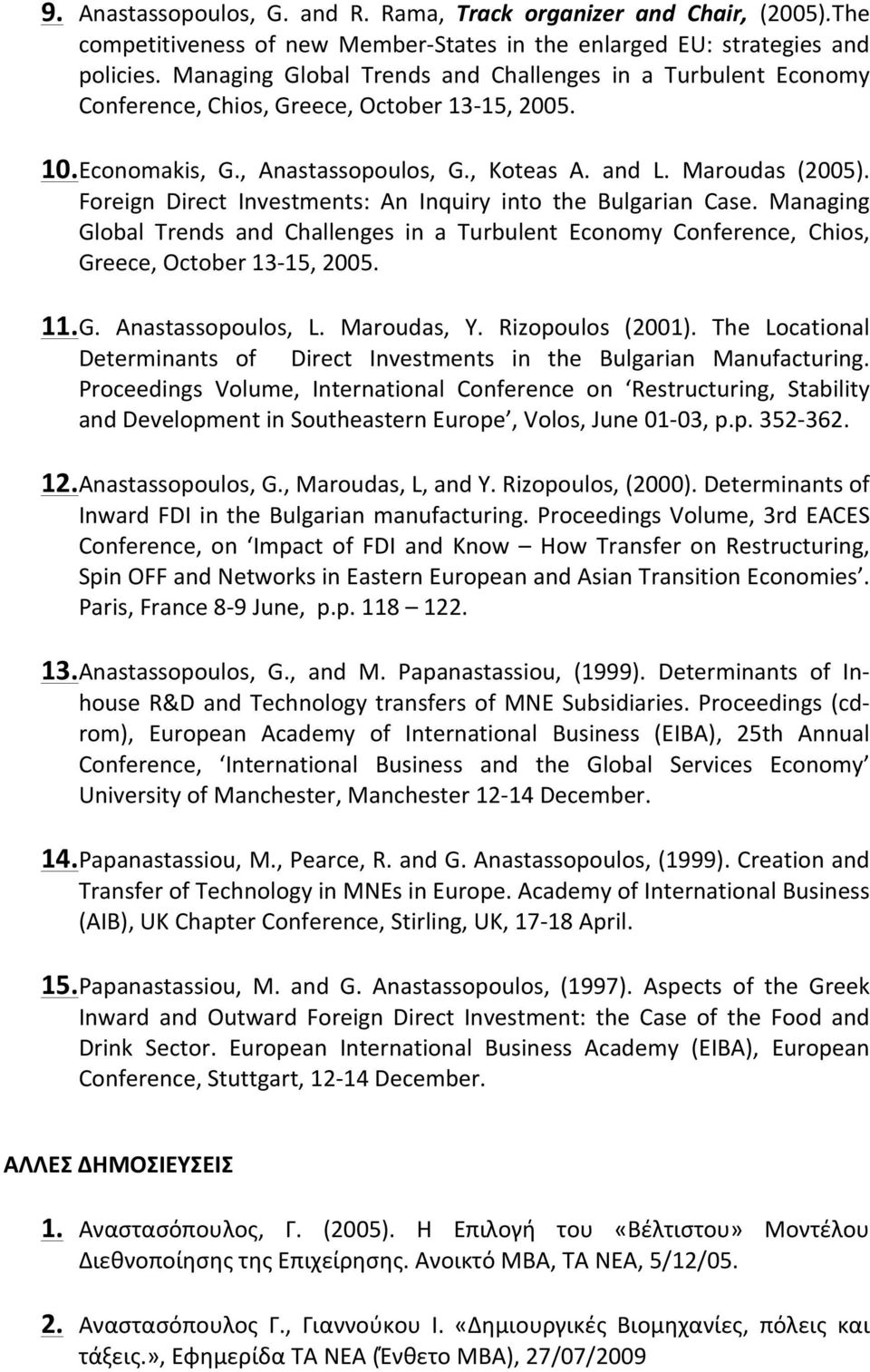 Foreign Direct Investments: An Inquiry into the Bulgarian Case. Managing Global Trends and Challenges in a Turbulent Economy Conference, Chios, Greece, October 13-15, 2005. 11. G. Anastassopoulos, L.