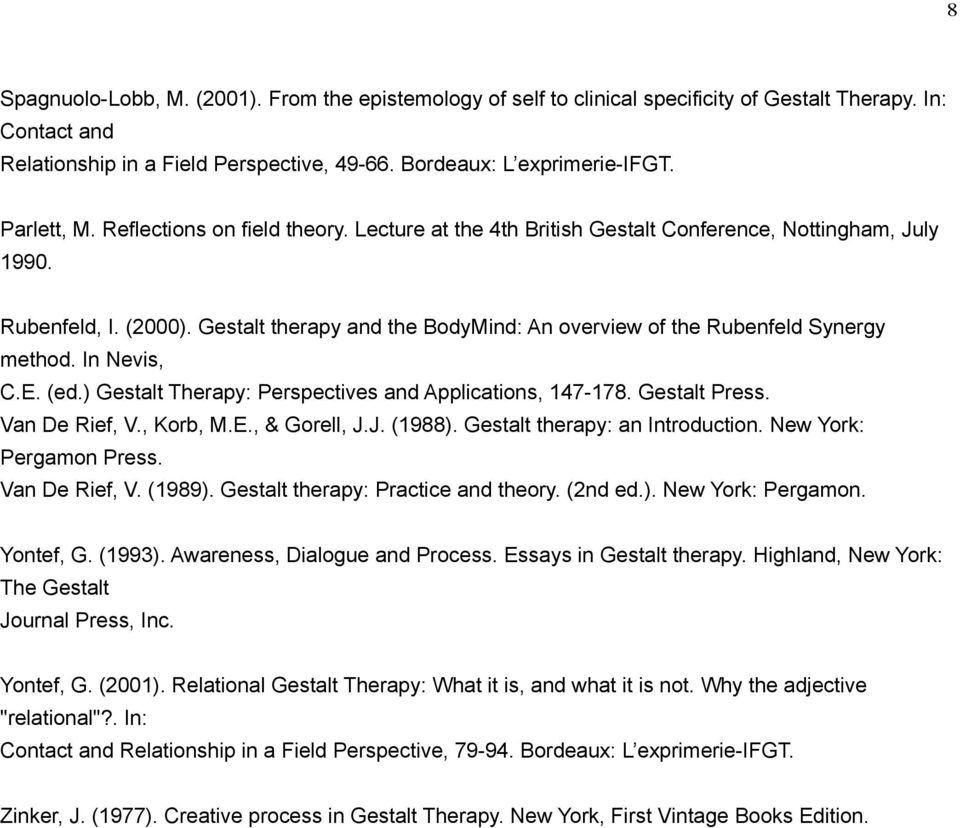 Gestalt therapy and the BodyMind: An overview of the Rubenfeld Synergy method. In Nevis, C.E. (ed.) Gestalt Therapy: Perspectives and Applications, 147-178. Gestalt Press. Van De Rief, V., Korb, M.E., & Gorell, J.