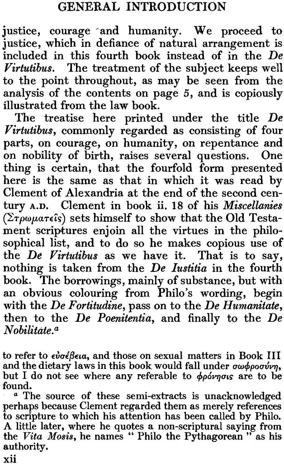 The treatise here printed under the title De Virtutibus, commonly regarded as consisting of four parts, on courage, on humanity, on repentance and on nobility of birth, raises several questions.