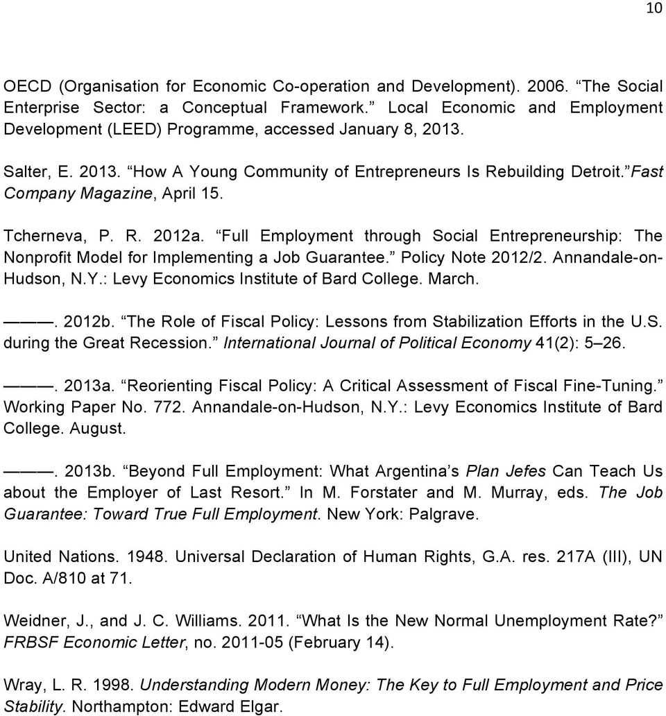 Tcherneva, P. R. 2012a. Full Employment through Social Entrepreneurship: The Nonprofit Model for Implementing a Job Guarantee. Policy Note 2012/2. Annandale-on- Hudson, N.Y.