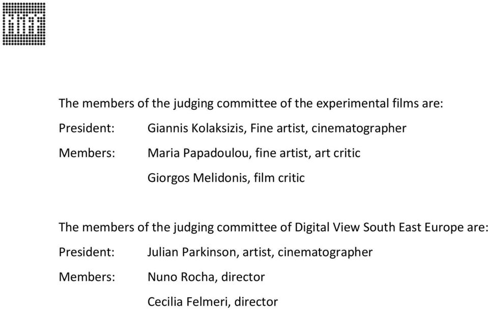 Melidonis, film critic The members of the judging committee of Digital View South East Europe are: