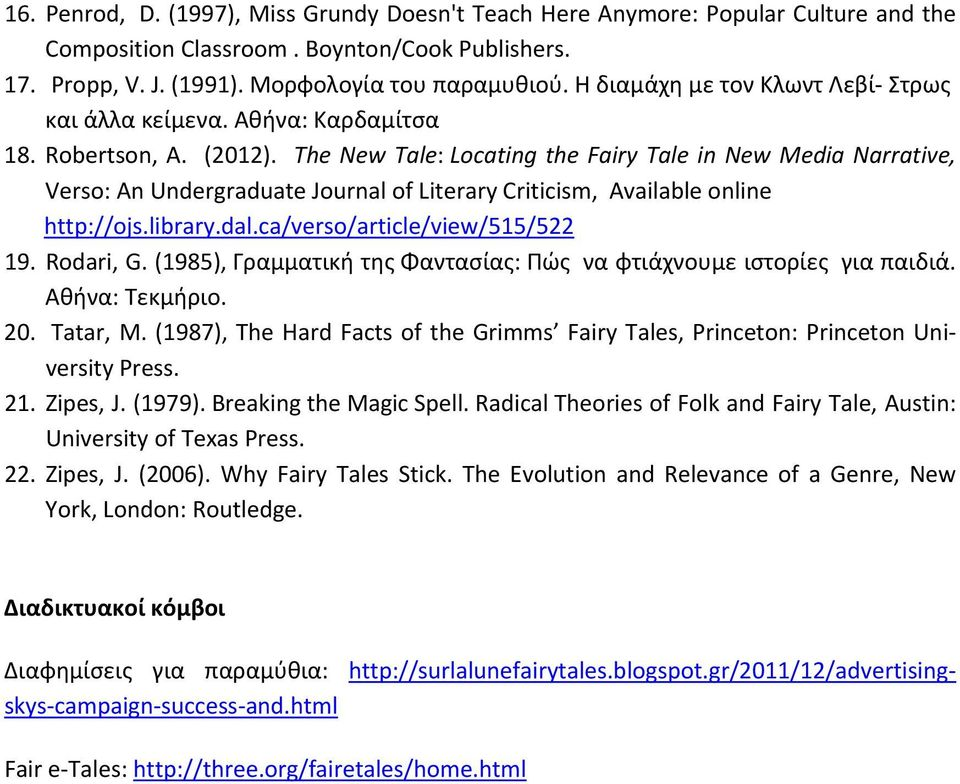 The New Tale: Locating the Fairy Tale in New Media Narrative, Verso: An Undergraduate Journal of Literary Criticism, Available online http://ojs.library.dal.ca/verso/article/view/515/522 19.
