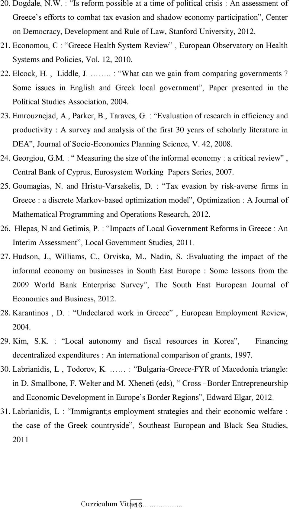 Stanford University, 2012. 21. Economou, C : Greece Health System Review, European Observatory on Health Systems and Policies, Vol. 12, 2010. 22. Elcock, H., Liddle, J.