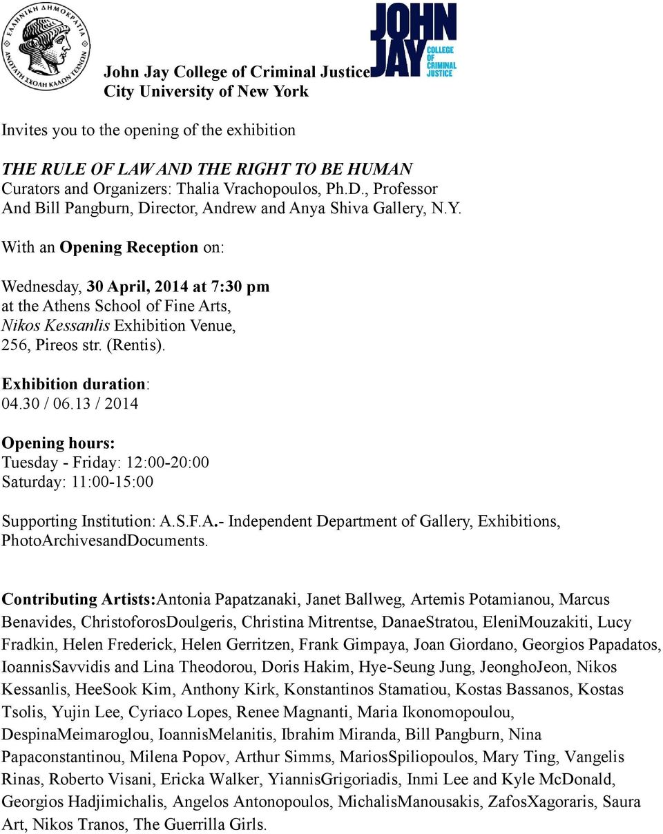 With an Opening Reception on: Wednesday, 30 April, 2014 at 7:30 pm at the Athens School of Fine Arts, Nikos Kessanlis Exhibition Venue, 256, Pireos str. (Rentis). Exhibition duration: 04.30 / 06.