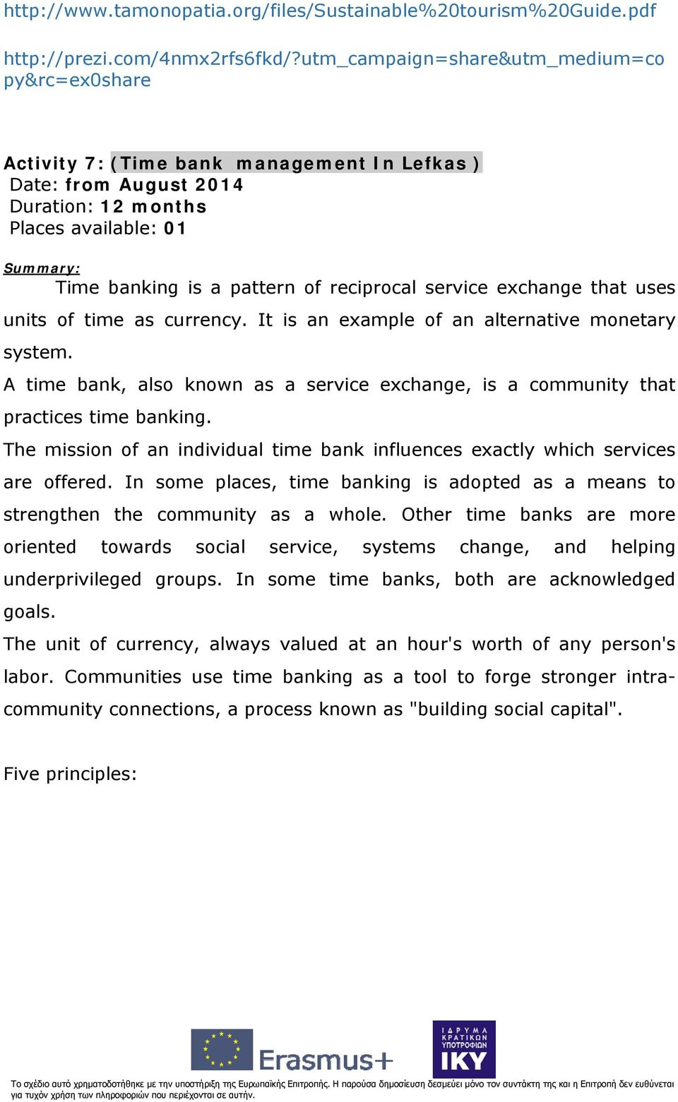 uses units of time as currency. It is an example of an alternative monetary system. A time bank, also known as a service exchange, is a community that practices time banking.