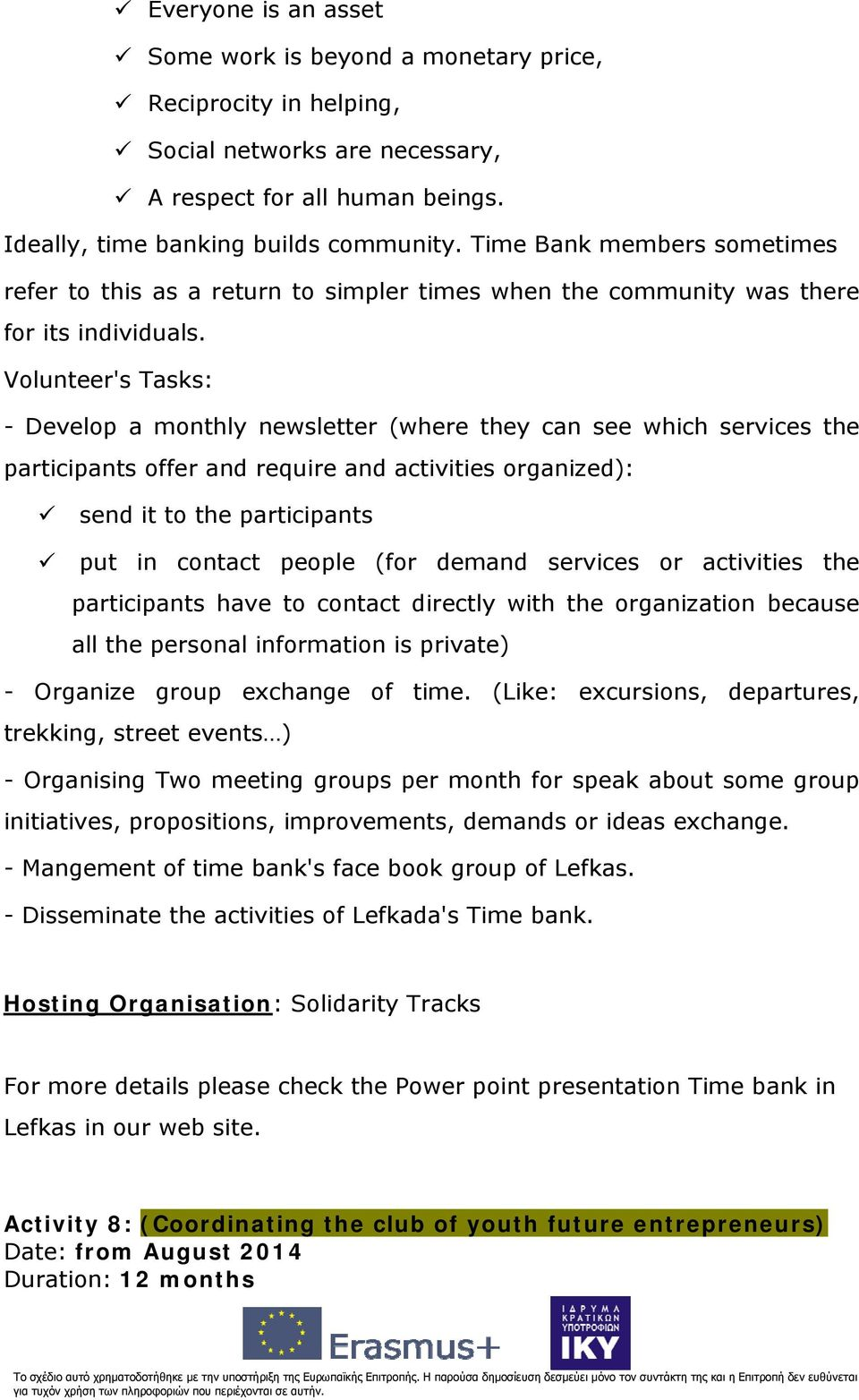 Volunteer's Tasks: - Develop a monthly newsletter (where they can see which services the participants offer and require and activities organized): send it to the participants put in contact people