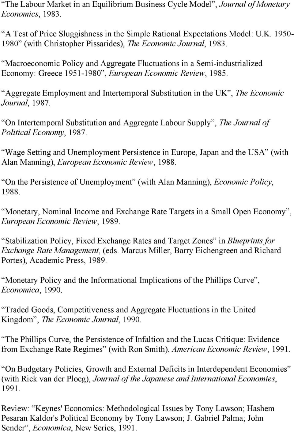 Aggregate Employment and Intertemporal Substitution in the UK, The Economic Journal, 1987. On Intertemporal Substitution and Aggregate Labour Supply, The Journal of Political Economy, 1987.