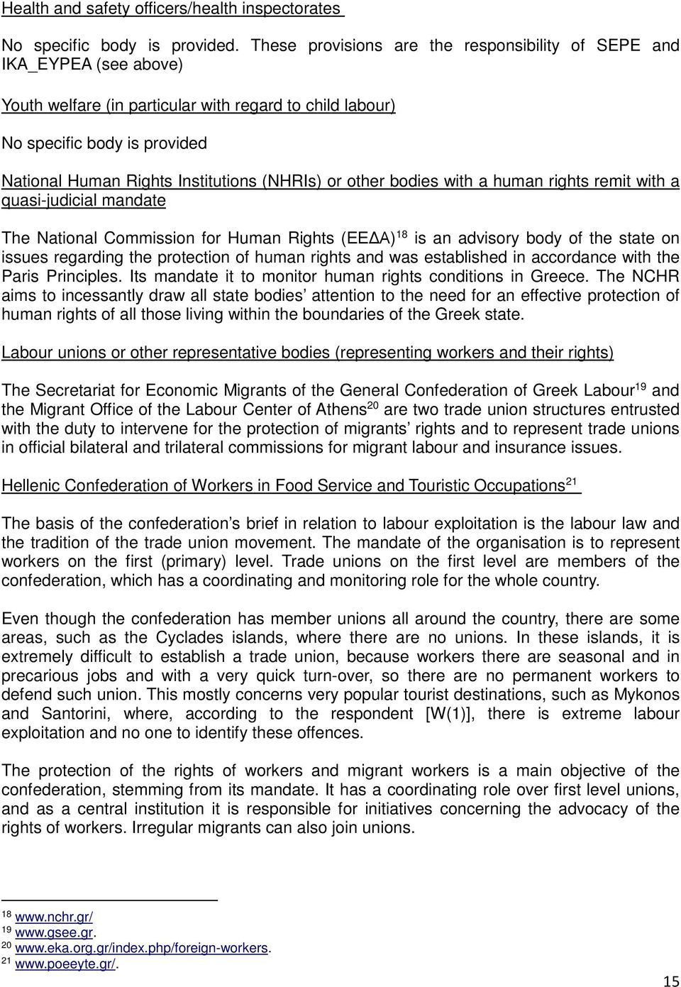 (NHRIs) or other bodies with a human rights remit with a quasi-judicial mandate The National Commission for Human Rights (ΕΕΔΑ) 18 is an advisory body of the state on issues regarding the protection