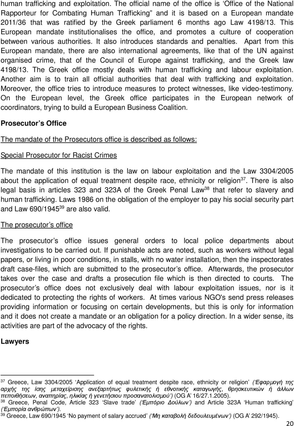 ago Law 4198/13. This European mandate institutionalises the office, and promotes a culture of cooperation between various authorities. It also introduces standards and penalties.