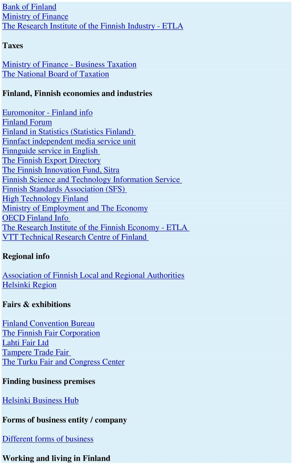 Finnish Innovation Fund, Sitra Finnish Science and Technology Information Service Finnish Standards Association (SFS) High Technology Finland Ministry of Employment and The Economy OECD Finland Info
