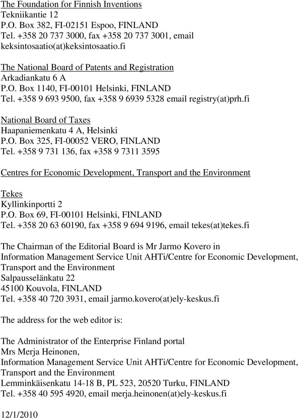 fi National Board of Taxes Haapaniemenkatu 4 A, Helsinki P.O. Box 325, FI-00052 VERO, FINLAND Tel.