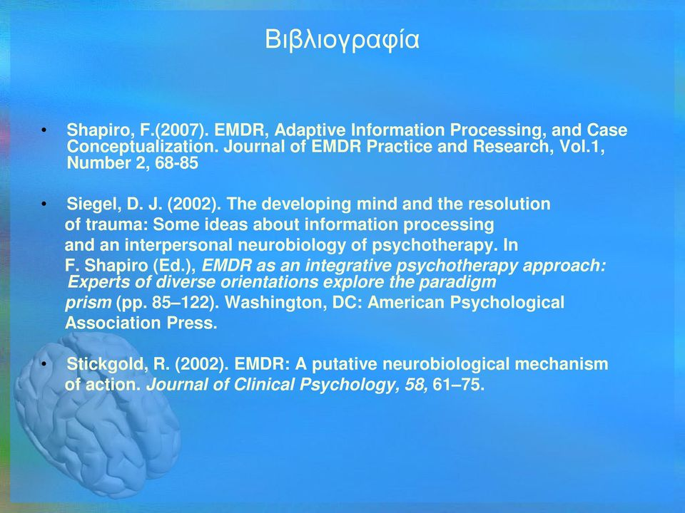 The developing mind and the resolution of trauma: Some ideas about information processing and an interpersonal neurobiology of psychotherapy. In F. Shapiro (Ed.