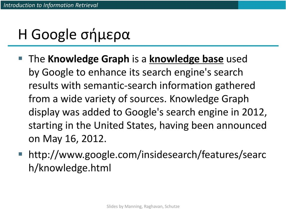 Knowledge Graph display was added to Google's search engine in 2012, starting in the United