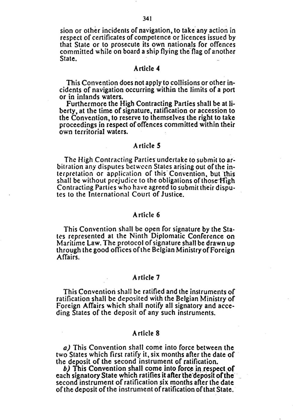 Furthermore the High Contracting Parties shall be at liberty, at the time of signature, ratification or accession to the Convention, to reserve to themselves the right to take proceedings in respect