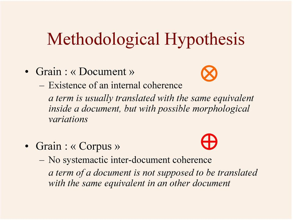 morphological variations Grain : «Corpus» No systemactic inter-document coherence a