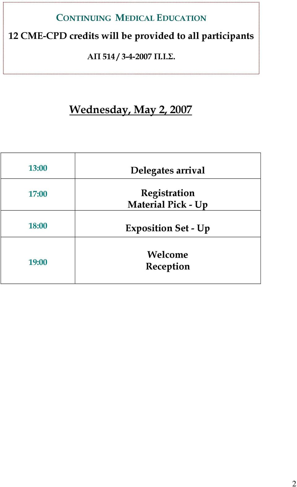 Wednesday, May 2, 2007 13:00 Delegates arrival 17:00