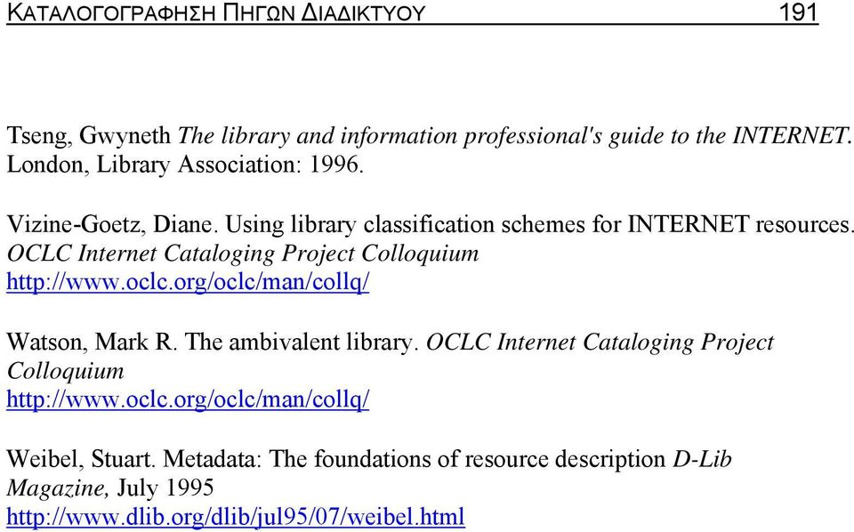 OCLC Internet Cataloging Project Colloquium http://www.oclc.org/oclc/man/collq/ Watson, Mark R. The ambivalent library.