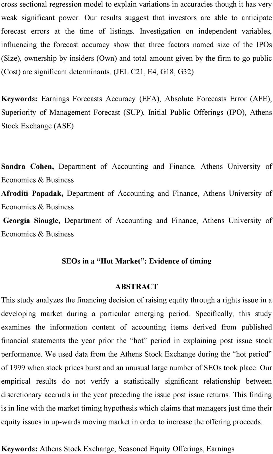 Investigation on independent variables, influencing the forecast accuracy show that three factors named size of the IPOs (Size), ownership by insiders (Own) and total amount given by the firm to go