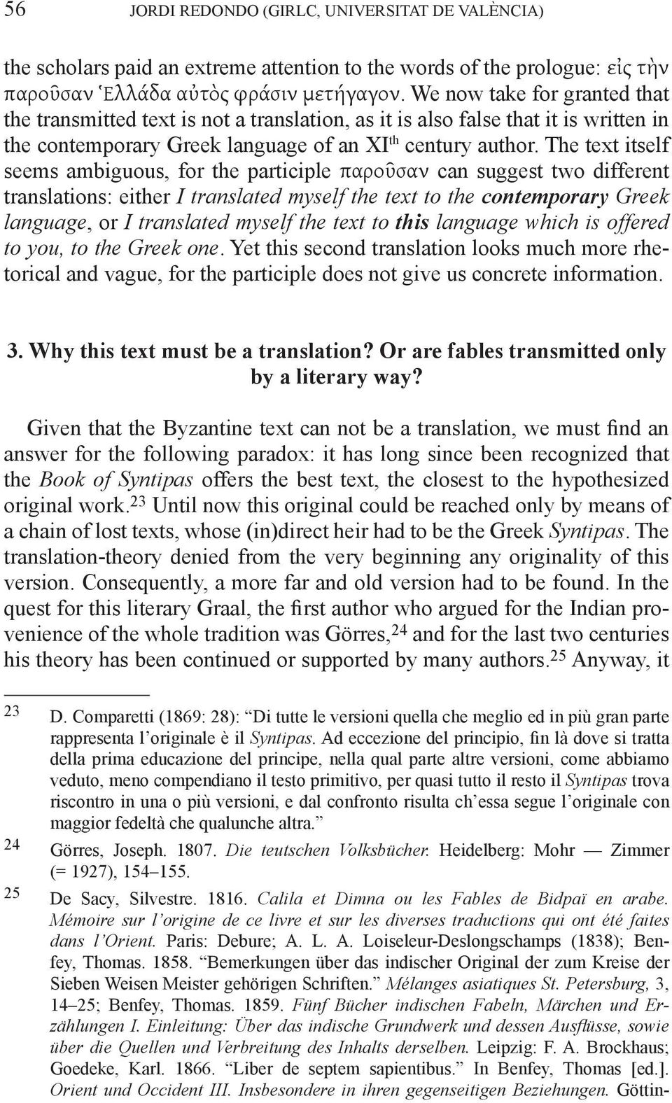 The text itself seems ambiguous, for the participle παροῦσαν can suggest two different translations: either I translated myself the text to the contemporary Greek language, or I translated myself the