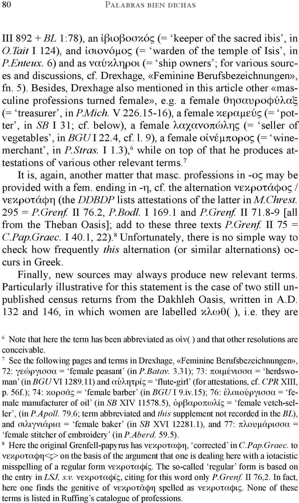 Besides, Drexhage also mentioned in this article other «masculine professions turned female», e.g. a female θησαυροφύλαξ (= treasurer, in P.Mich. V 226.