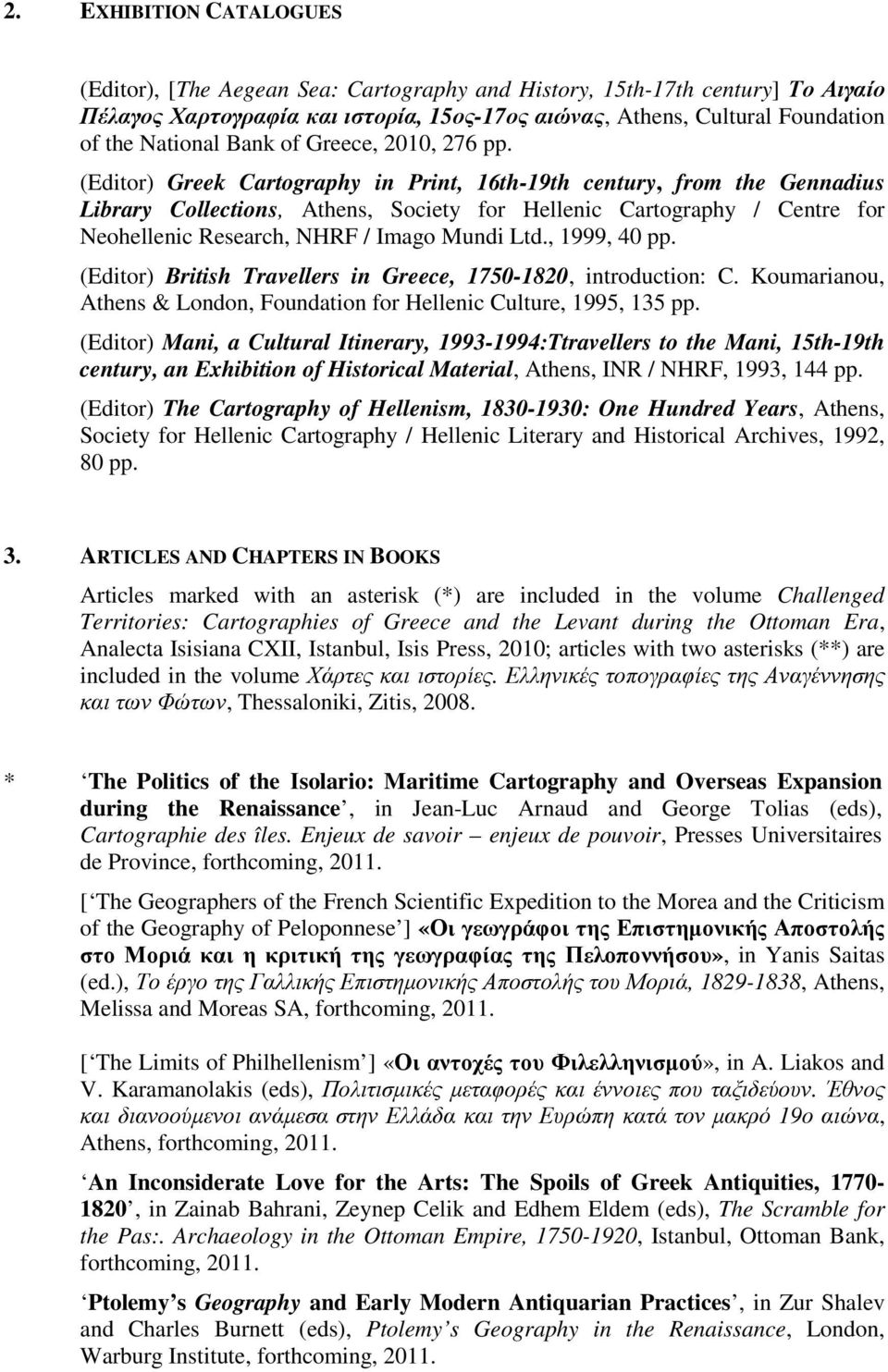 (Editor) Greek Cartography in Print, 16th-19th century, from the Gennadius Library Collections, Athens, Society for Hellenic Cartography / Centre for Neohellenic Research, NHRF / Imago Mundi Ltd.