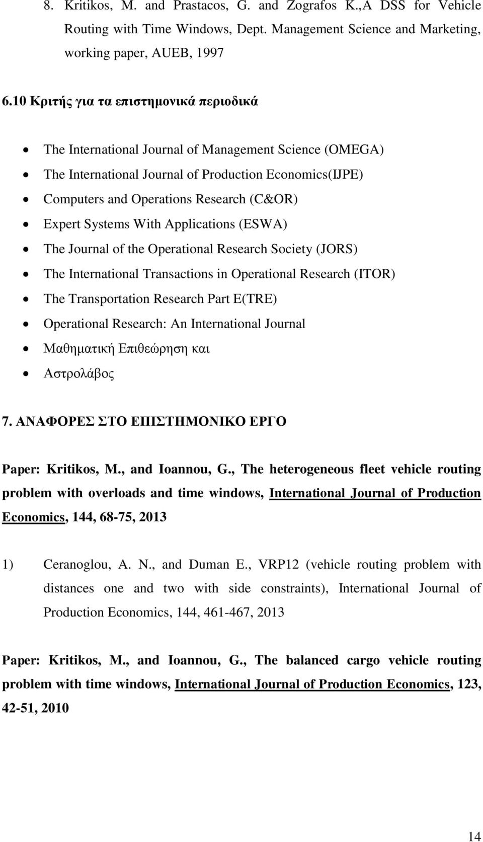 Systems With Applications (ESWA) The Journal of the Operational Research Society (JORS) The International Transactions in Operational Research (ITOR) The Transportation Research Part E(TRE)