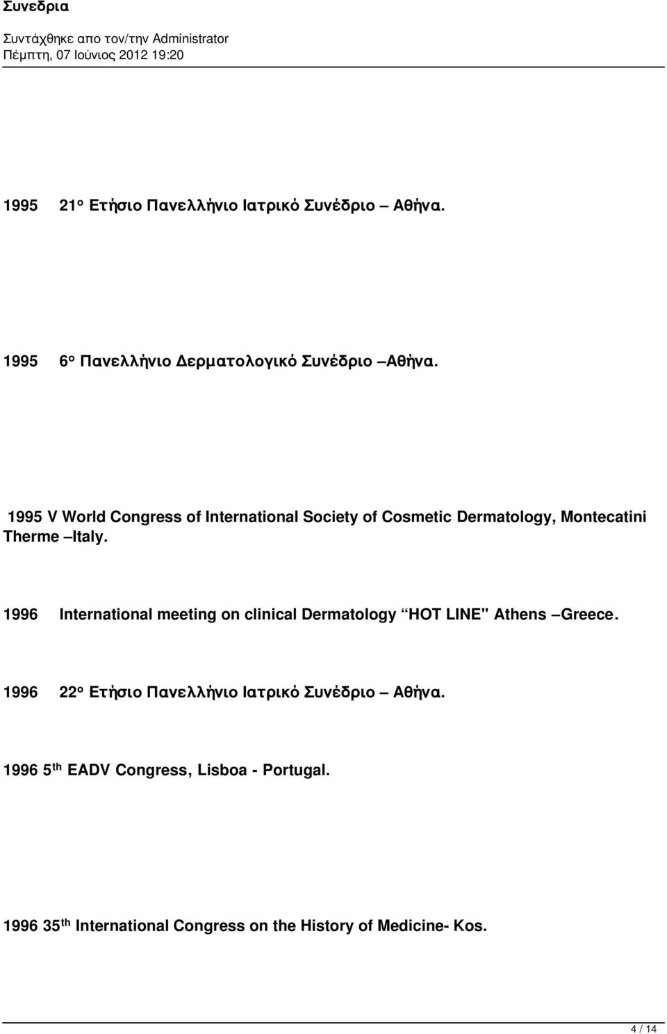 "1996 International meeting on clinical Dermatology HOT LINE"" Athens Greece."