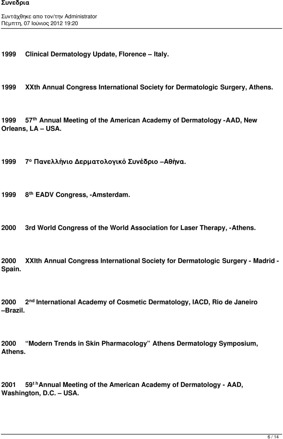 2000 3rd World Congress of the World Association for Laser Therapy, -Athens. 2000 XXIth Annual Congress International Society for Dermatologic Surgery - Madrid - Spain.