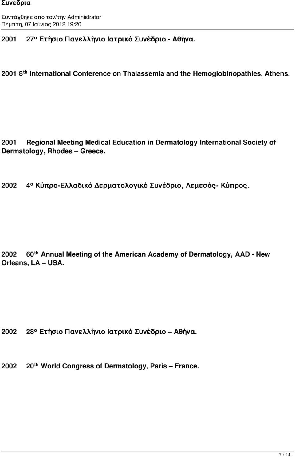 2001 Regional Meeting Medical Education in Dermatology International Society of Dermatology, Rhodes Greece.