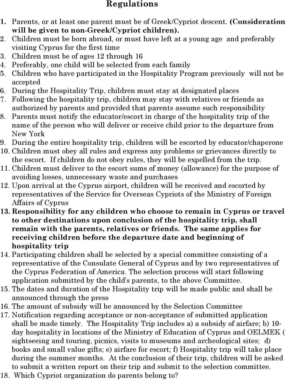 Preferably, one child will be selected from each family 5. Children who have participated in the Hospitality Program previously will not be accepted 6.